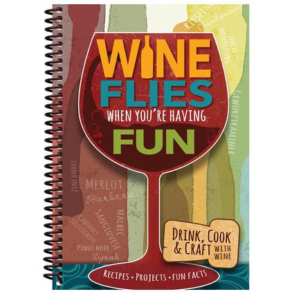 Wine Flies When Youre Having Fun Cookbook
